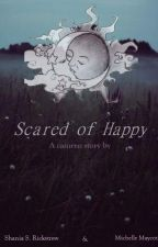 Scared of Happy by twosadwriters