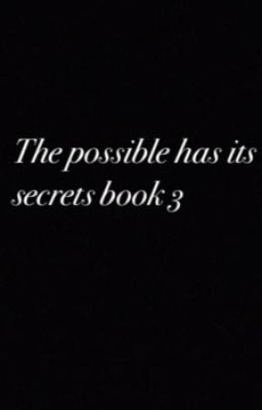 The possible has it's secrets book 3 by Pamxoxoxo