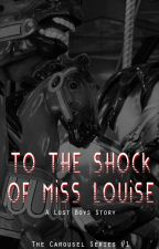 To The Shock of Miss Louise (Carousel Series #1) by bateroo