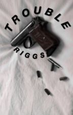Trouble | Riggs by Chandlerriggsismine6