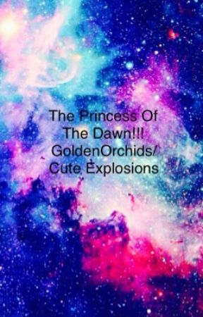 The Princess Of The Dawn!! by GoldenOrchids