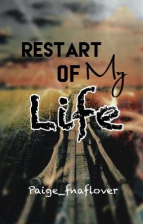 Restart of my life by paige_fnaflover