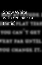 Snow White with red hair (a fanfic) by Jennie-Chan