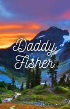 Daddy Fisher by mwteacherfanfics