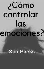 ¿Como controlar las emociones? by Sukeyu7