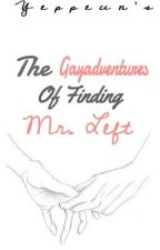 The Gayadventures Of Finding Mr. Left (FANFIC) by Yeppeun