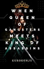 When Queen Of Gangsters Meets King Of Assassins [UNDER CONSTRUCTION] by kurokonju