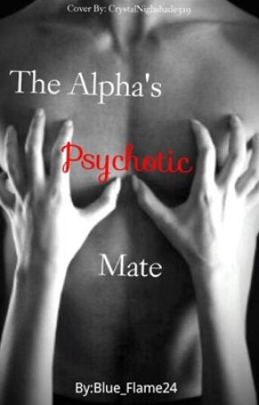 The Alpha's Psychotic Mate by Blue_Flame24