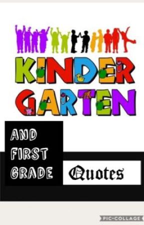 Kindergarten and 1st grade quotes  by AlexAwesome113