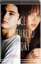 Once A KathReid Story by DarkYanyan