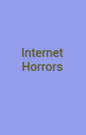 Internet Horrors  by Angel4523
