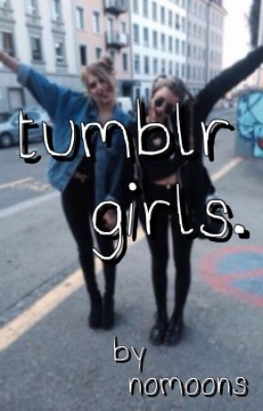 tumblr girls.   discontinued by nomoons