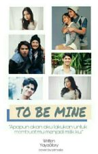 To Be Mine(END) by YayaStory