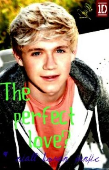 The perfect love? ~ Niall Horan fanfic
