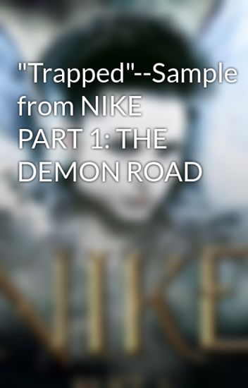 """""""Trapped""""--Sample from NIKE PART 1: THE DEMON ROAD"""