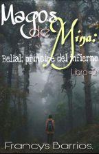 Magos de Mina: Belial, príncipe del infierno. (Libro #2) by Francys_Barrios25