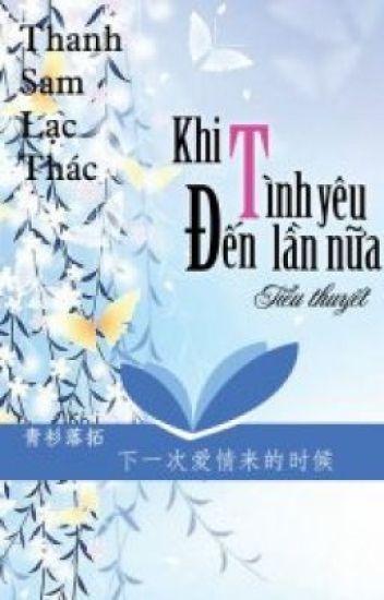 Khi Tình Yêu Đến Lần Nữa - Thanh Sam Lạc Thác
