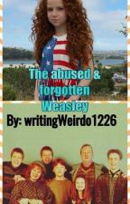 The forgotten and abused Weasley (slow updates) by writingWeirdo1226