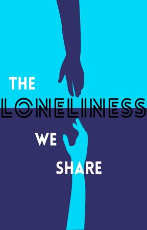The Loneliness We Share by thelonelinessweshare