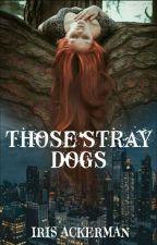 Those Stray Dogs  by IrisAckerman