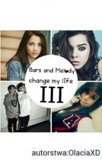 Bars & Melody change my life III by OlaciaXD