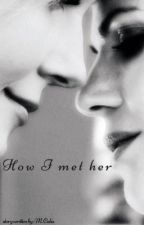 How I met her by ordinaryswen