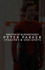 Imagines & One-Shots ⇛ Peter Parker by blxckestnight