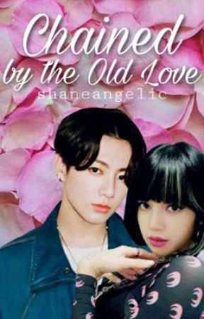 Chained By The Old Love (CLSS #1) by shaneangelic
