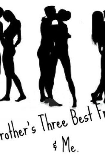 My Brother's Three Best Friends & Me