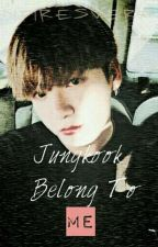Jungkook Belong To Me    (I Belong To Jungkook 2)    Jungkook FF by InfiresVera