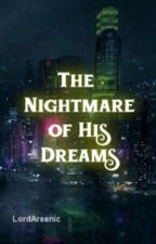 The Nightmare of His Dreams  by LordArsenic