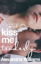 Kiss Me Tenderly (My Mum is editing this so it might be a while. xD) by Storyofmylife5