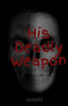 His Deadly Weapon by symp03