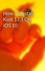 How To Install Kodi 17.1 On iOS 10 by kodifree3
