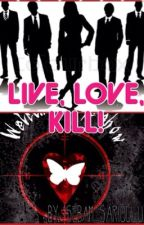 LIVE, LOVE, KILL! [#Wattys2015] by sebamsarioglu