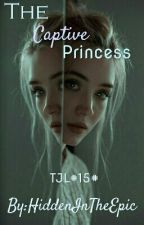 #15#The Captive Princess by HiddenInTheEpic
