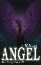Angel (The Saga, Book II) ✔ by AWFrasier