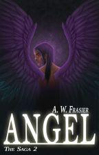 Angel (The Saga, Book II) ✔ (Editing) by AWFrasier