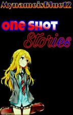 One Shot Stories by MynameisBlue12