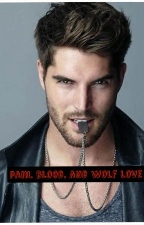 Pain. Blood. And Wolf Love by blue_belle_101