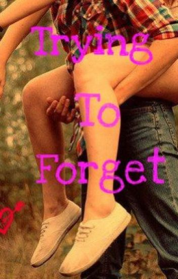 Trying To Forget