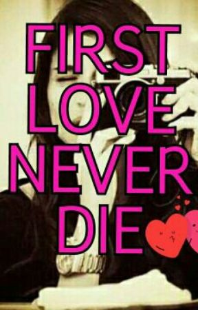 FIRST LOVE NEVER DIE by ANNEgandako017