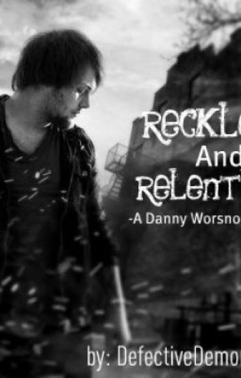 Reckless and Relentless-A Danny Worsnop BoyxBoy