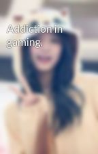 Addiction in gaming. by CTWOLF