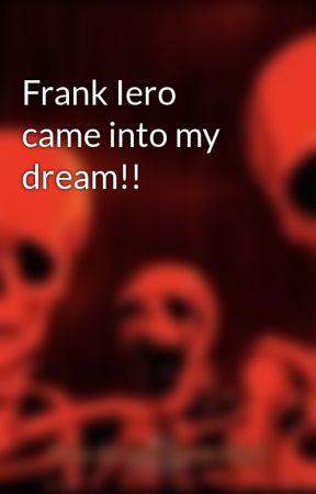 Frank Iero came into my dream!! by RoZiE16