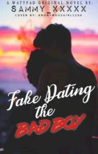 Fake Dating The Bad Boy by Sammy_xxxxx