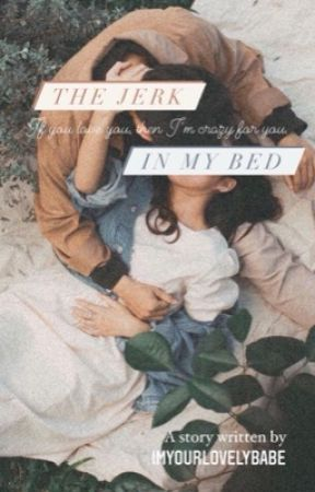 The Jerk in my BED  by ImYourLovelyBabe