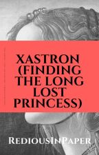 Xastron (Finding The Long Lost Princess) by ArlineLaure