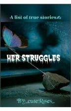 Her Struggles (Wattys2017) by _cuteRoses_