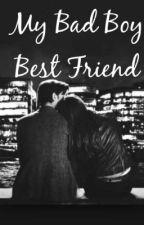 My Bad Boy Best Friend by lovely_me002